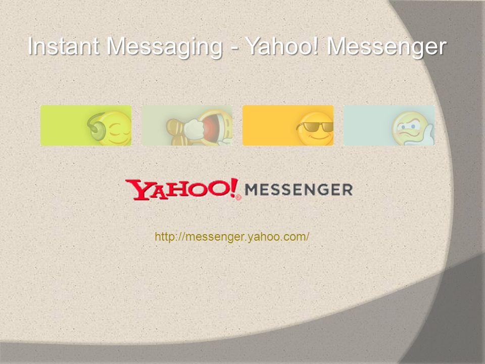 Instant Messaging - Yahoo! Messenger http://messenger.yahoo.com/