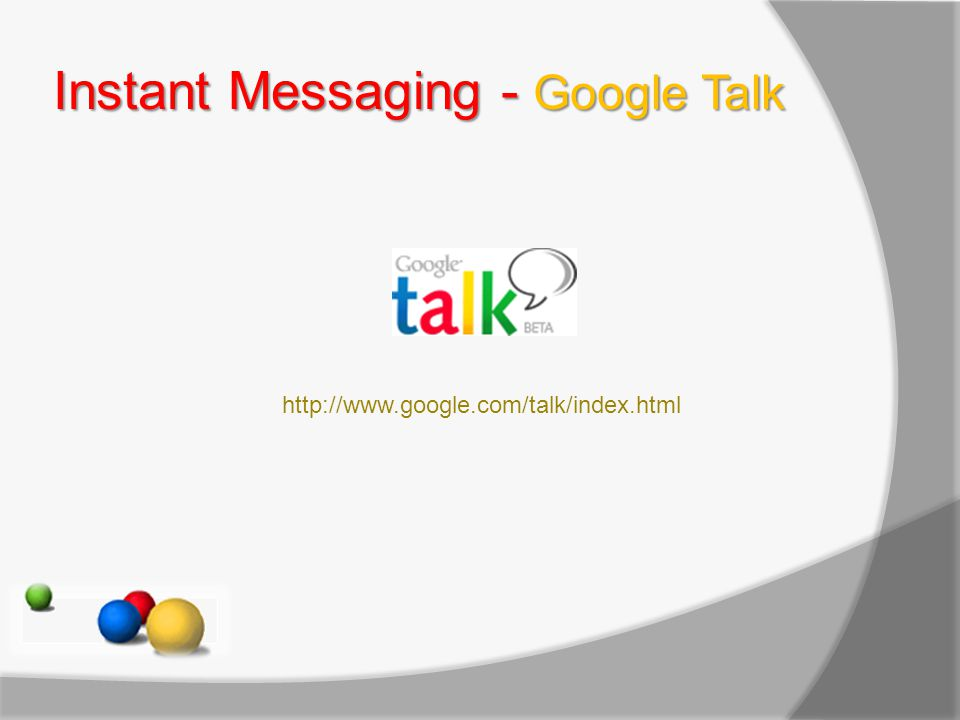 Instant Messaging - Google Talk http://www.google.com/talk/index.html