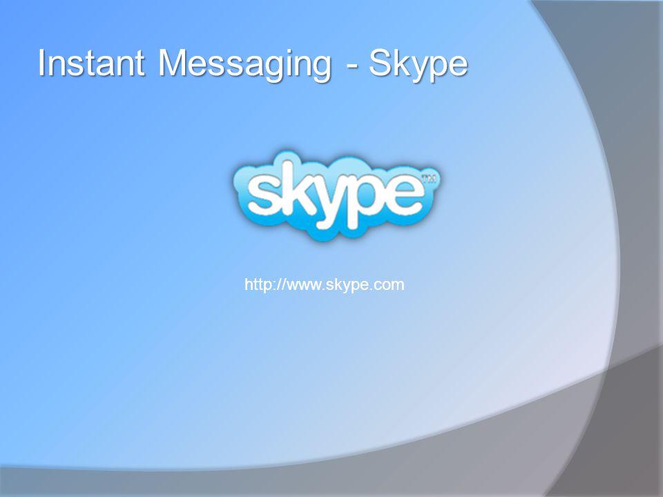 Instant Messaging - Skype http://www.skype.com