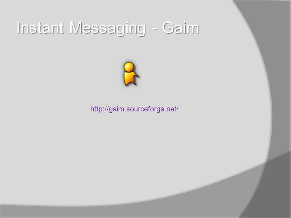 Instant Messaging - Gaim http://gaim.sourceforge.net/
