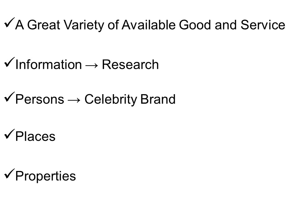  A Great Variety of Available Good and Service  Information → Research  Persons → Celebrity Brand  Places  Properties
