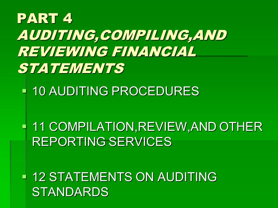 PART 4 AUDITING,COMPILING,AND REVIEWING FINANCIAL STATEMENTS  10 AUDITING PROCEDURES  11 COMPILATION,REVIEW,AND OTHER REPORTING SERVICES  12 STATEMENTS ON AUDITING STANDARDS