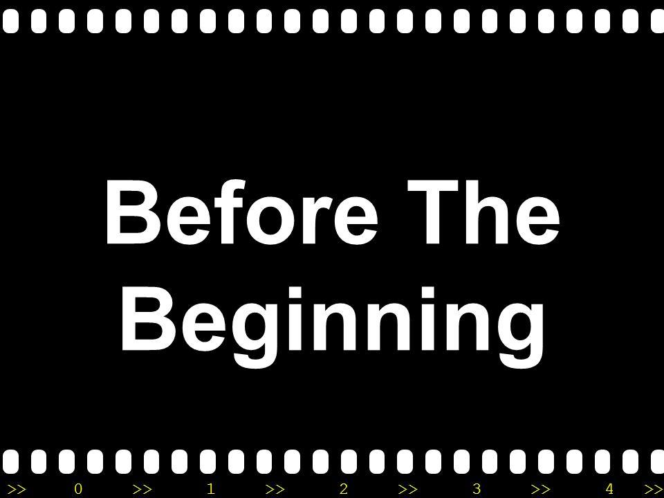 >>0 >>1 >> 2 >> 3 >> 4 >> Before The Beginning