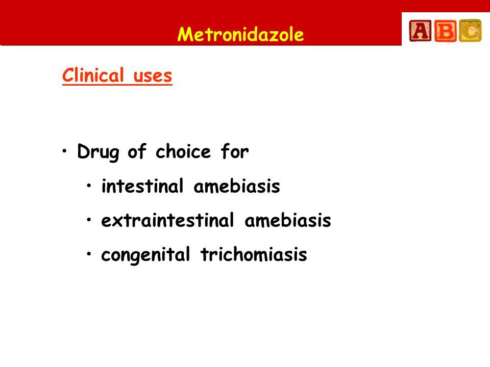 Metronidazole Clinical uses • Drug of choice for • intestinal amebiasis • extraintestinal amebiasis • congenital trichomiasis