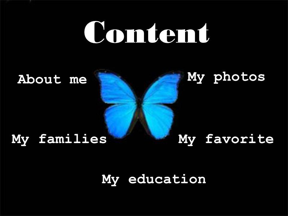 2 About me Content My families My education My favorite My photos