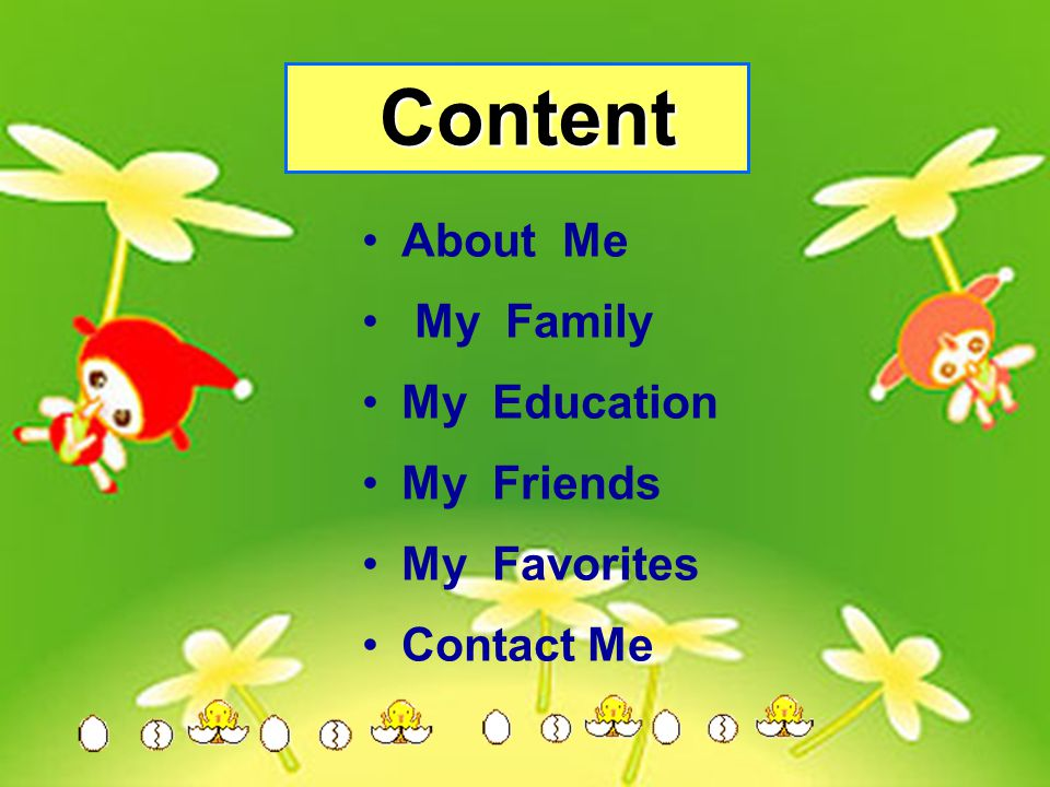 Content Content •About Me • My Family •My Education •My Friends •My Favorites •Contact Me