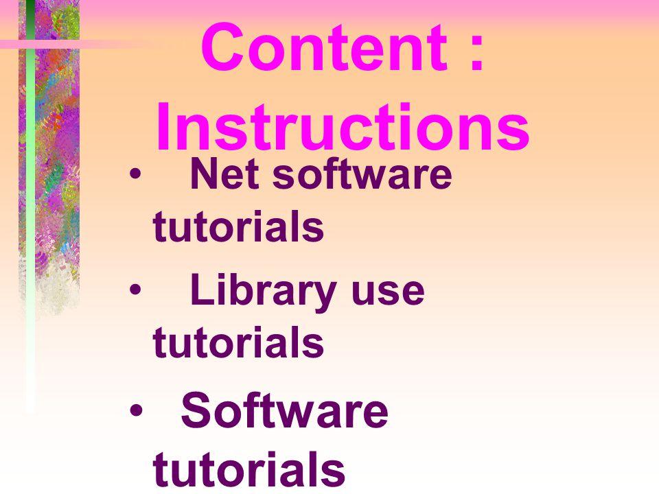 Content : Instructions • Net software tutorials • Library use tutorials • Software tutorials • Search engines guides