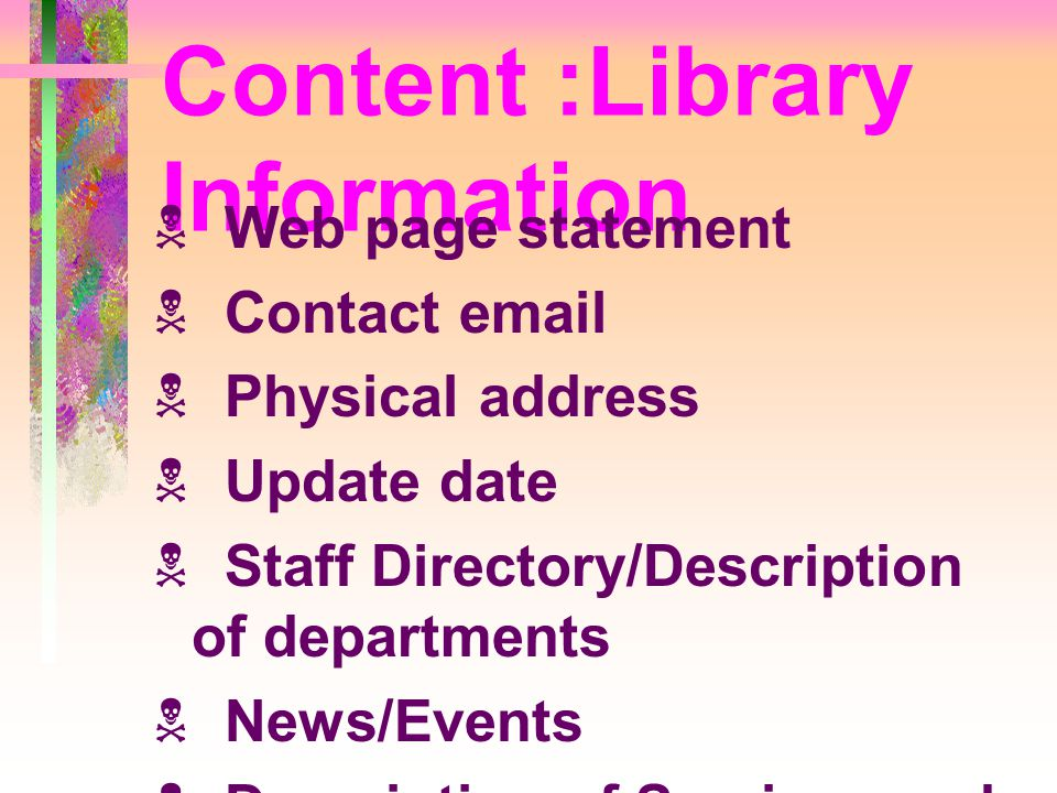 Content :Library Information  Web page statement  Contact email  Physical address  Update date  Staff Directory/Description of departments  News/Events  Description of Services and Policies