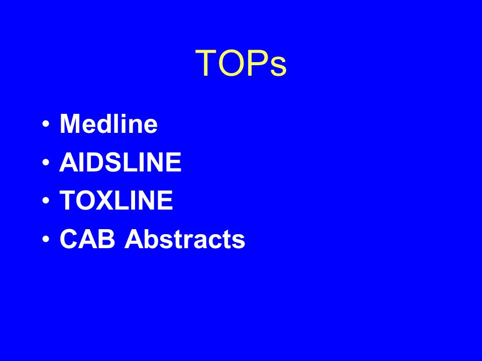 TOPs •Medline •AIDSLINE •TOXLINE •CAB Abstracts