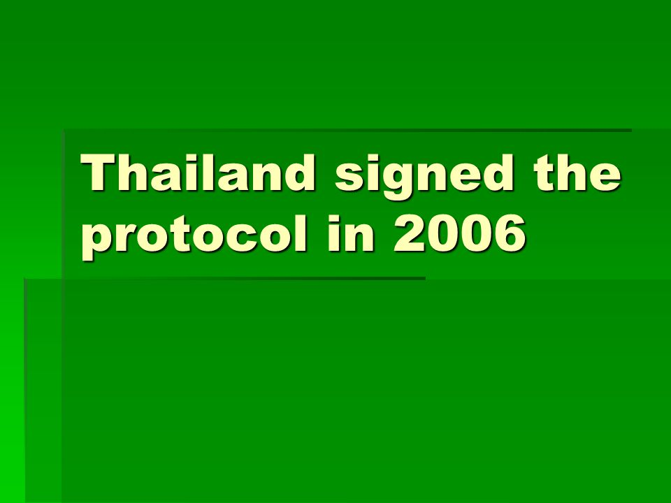 Thailand signed the protocol in 2006