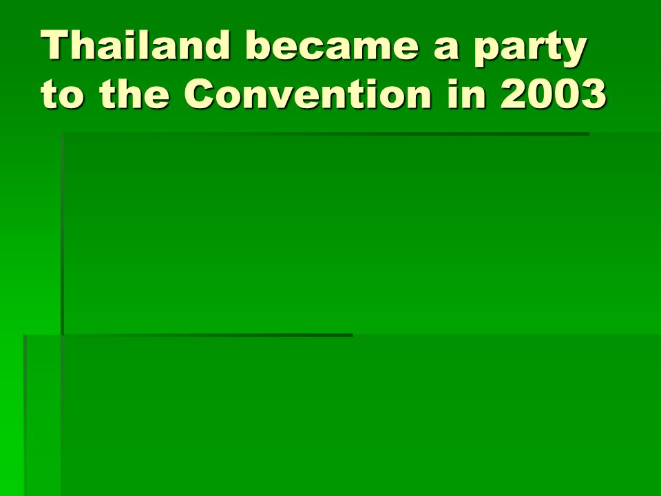 Thailand became a party to the Convention in 2003