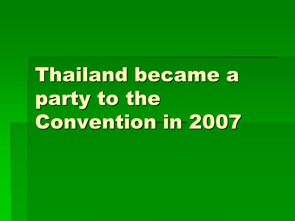 Thailand became a party to the Convention in 2007