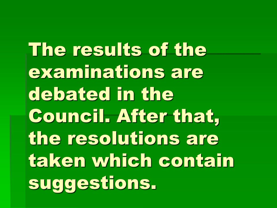 The results of the examinations are debated in the Council.