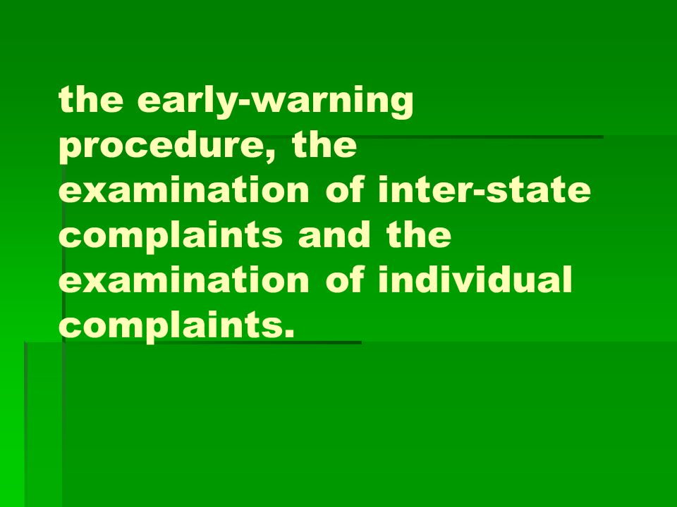 the early-warning procedure, the examination of inter-state complaints and the examination of individual complaints.