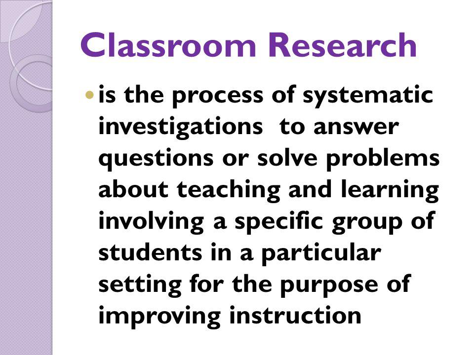 ลักษณะของการทำวิจัย ในชั้นเรียน  เป็นหน่วยย่อยของการวิจัย ทางการศึกษา  ครูในชั้นเรียนเป็นผู้ทำวิจัย เอง  นักเรียนในชั้นเป็นกลุ่ม ตัวอย่าง ไม่ต้องคำนวณหา ขนาดตัวอย่าง  เป็นการทำวิจัยเพื่อ แก้ปัญหาที่เกิดขึ้นจากการ เรียนการสอนในชั้นเรียน นั้นๆ