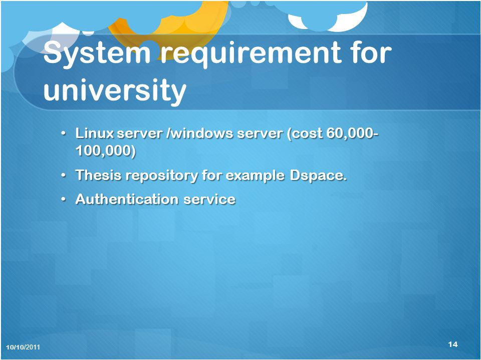 System requirement for university • Linux server /windows server (cost 60,000- 100,000) • Thesis repository for example Dspace.