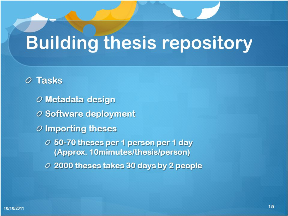 Building thesis repository Tasks Metadata design Software deployment Importing theses 50-70 theses per 1 person per 1 day (Approx.