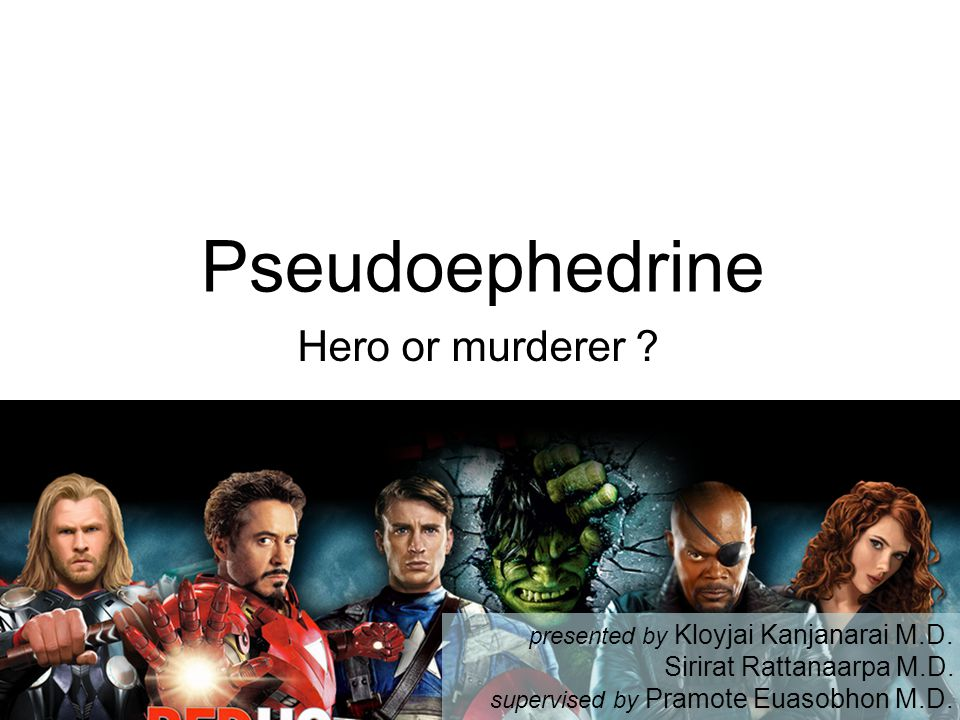 Pseudoephedrine Hero or murderer .presented by Kloyjai Kanjanarai M.D.
