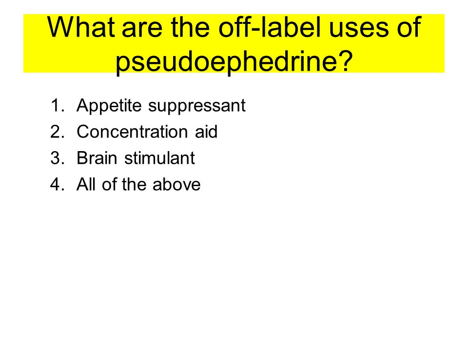 What are the off-label uses of pseudoephedrine.