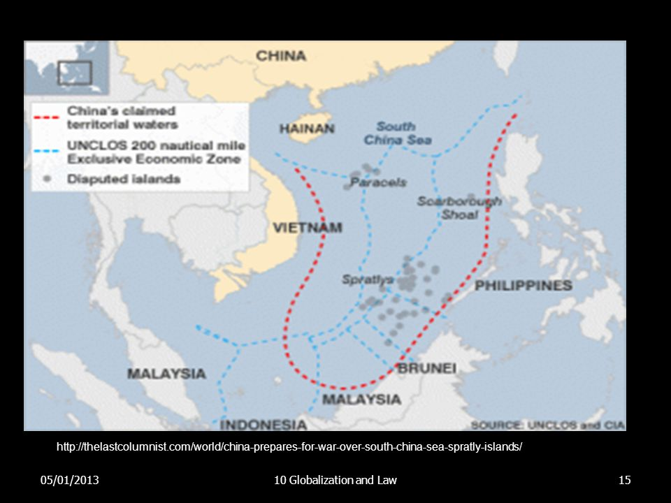 05/01/201310 Globalization and Law15 http://thelastcolumnist.com/world/china-prepares-for-war-over-south-china-sea-spratly-islands/