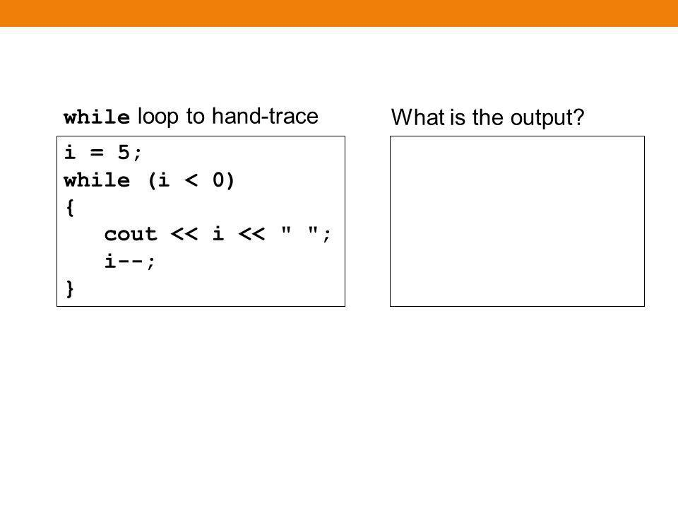 i = 5; while (i > 5) { cout << i << ; i--; } ในการตรวจสอบเงื่อนไข จะพบว่า i > 5 เป็น เท็จ ดังนั้นจึงไม่มีการทำงานใน loop ( ตัวอย่าง ข้างต้นจึงไม่มีผลลัพธ์ ) while loopThere is (correctly) no output