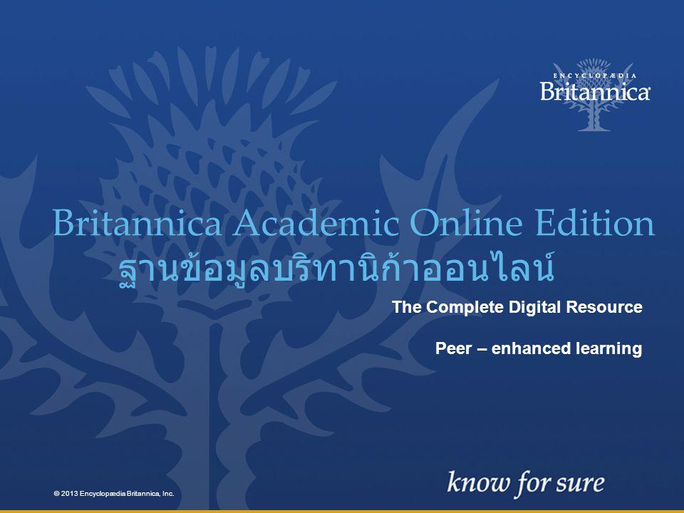June 2013 | Peer – enhanced learning เครื่องมือในการค้นคว้าอื่นๆ …… © 2013 Encyclopædia Britannica, Inc.