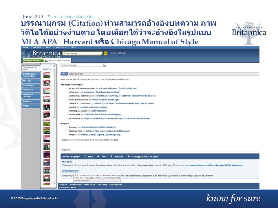 June 2013 | Peer – enhanced learning บรรณานุกรม (Citation) ท่านสามารถอ้างอิงบทความ ภาพ วิดีโอได้อย่างง่ายดาย โดยเลือกได้ว่าจะอ้างอิงในรูปแบบ MLA APA Harvard หรือ Chicago Manual of Style © 2013 Encyclopædia Britannica, Inc.