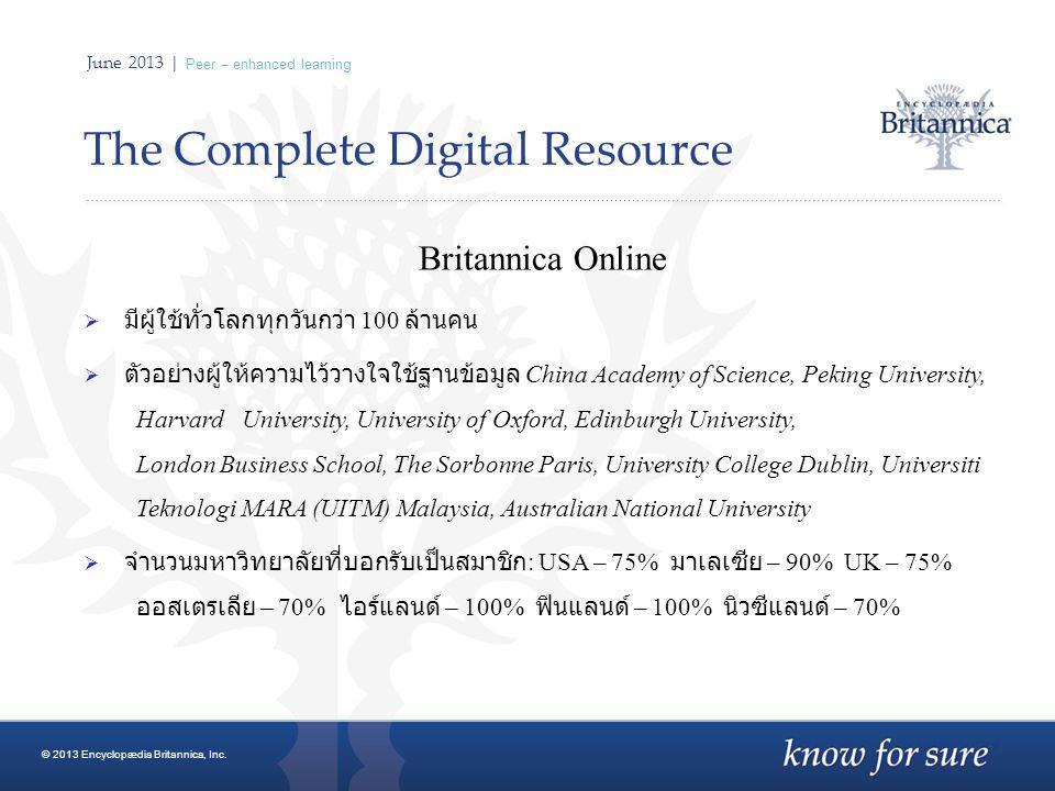 June 2013 | Peer – enhanced learning ทำไมต้องเลือกใช้ฐานข้อมูล Britannica © 2013 Encyclopædia Britannica, Inc.