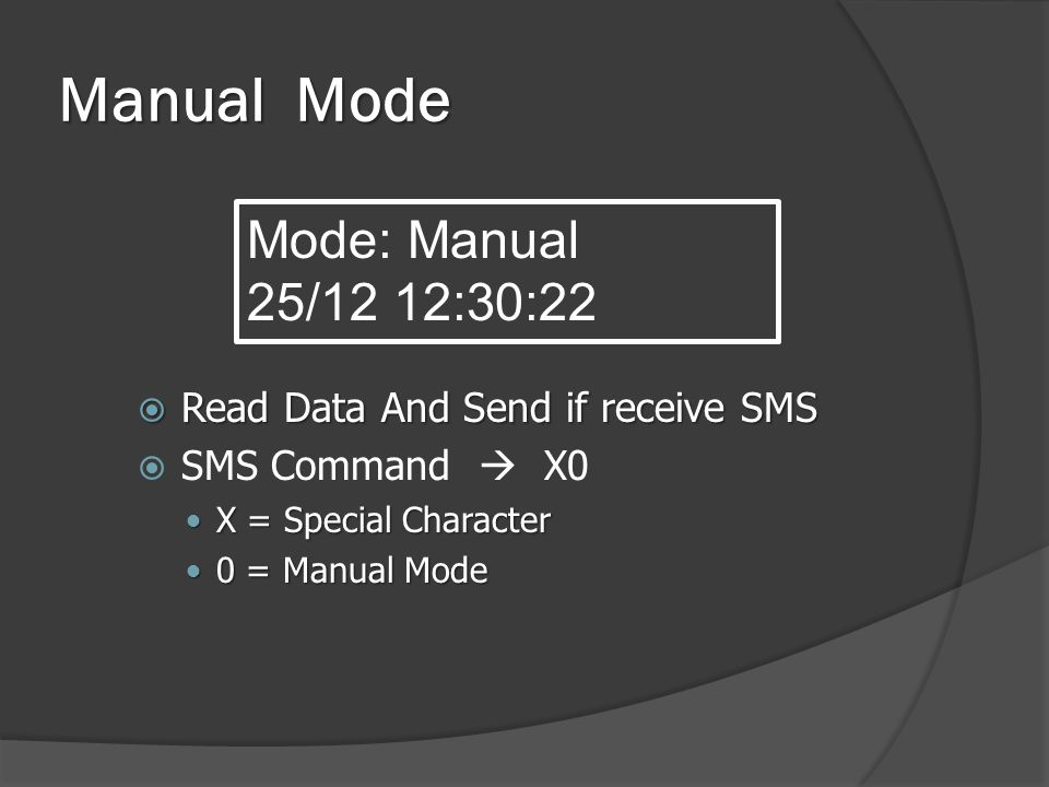 Manual Mode  Read Data And Send if receive SMS  SMS Command  X0  X = Special Character  0 = Manual Mode Mode: Manual 25/12 12:30:22