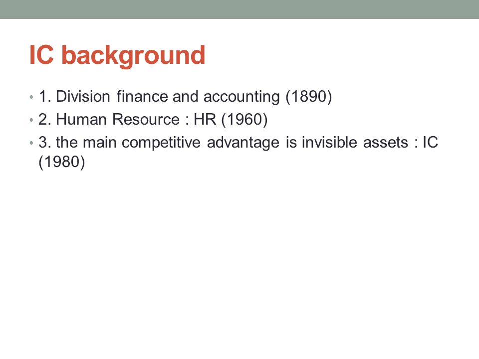 IC background • 1. Division finance and accounting (1890) • 2.