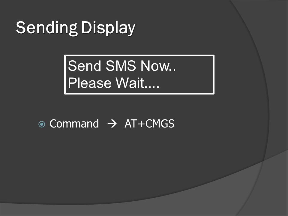 Sending Display  Command  AT+CMGS Send SMS Now.. Please Wait....