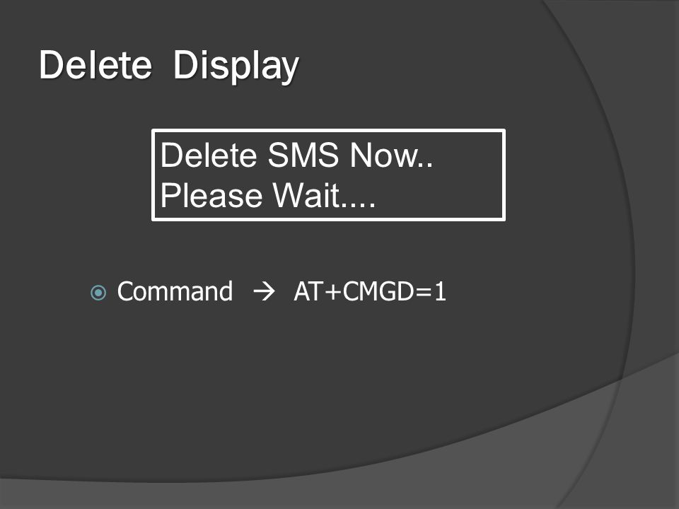 Delete Display  Command  AT+CMGD=1 Delete SMS Now.. Please Wait....