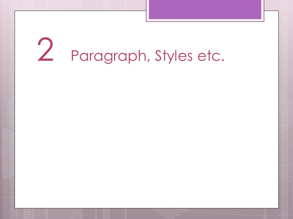 2 Paragraph, Styles etc.