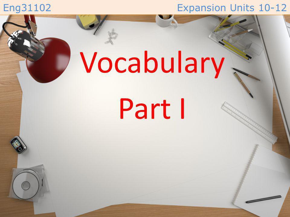 Eng31102Expansion Units 10-12 Vocabulary Part I