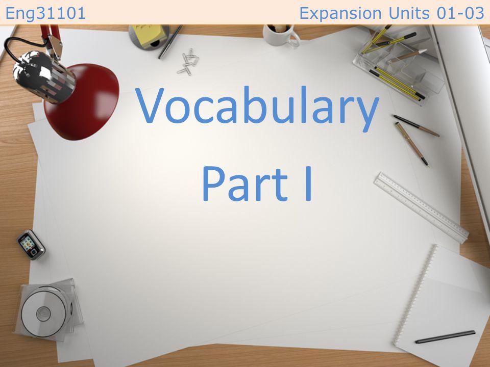 Eng31101 Vocabulary MEGA GOAL 4 Expansion Units 1-3 • Part I Part I • Part II Part II • Part III Part III • Part I Part I • Part II Part II • Part III