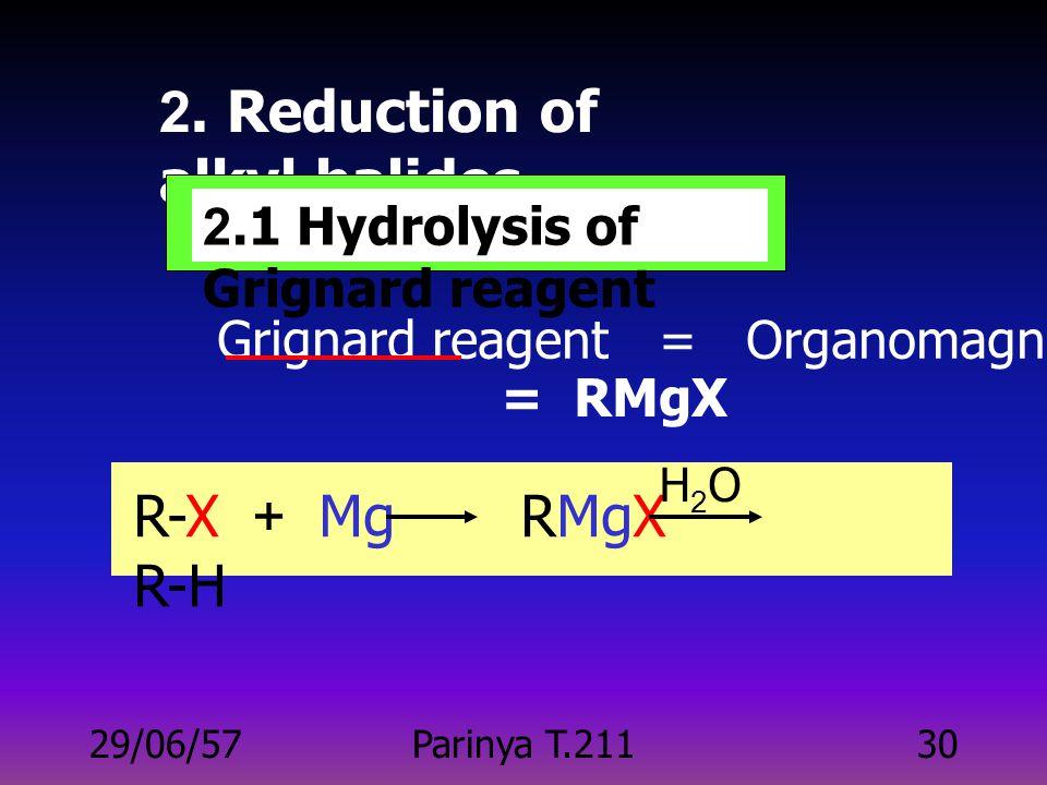 29/06/57Parinya T.21129 2 -Hexene n-Hexane 1. Hydrogenation of alkenes H2H2 Pt C n H 2n C n H 2n+2 H2H2 Pd or Pt or Ni