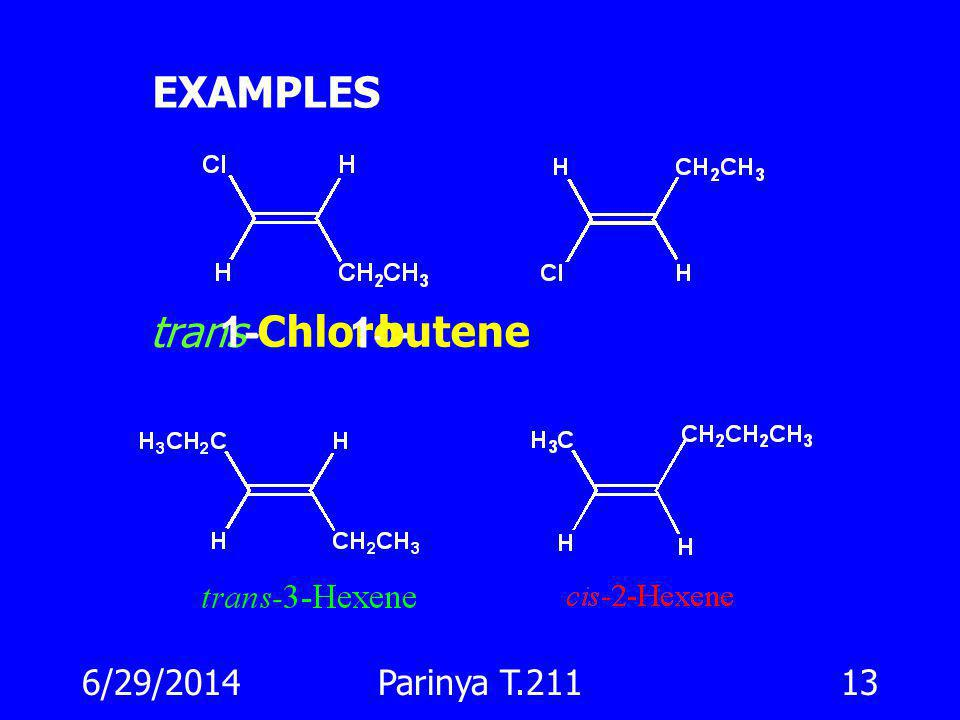 6/29/2014Parinya T.21112 Geometric isomers โครงโมเลกุลที่แข็งเกร็ง (rigid) ทำให้กลุ่มอะตอมไม่สามารถ หมุ่นเปลี่ยนตำแหน่งได้อย่างสะดวก (restricted rotat