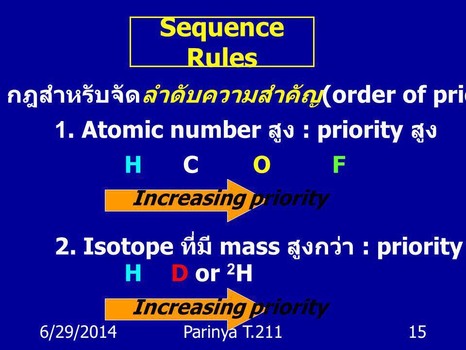 6/29/2014Parinya T.21114 ethene1-iodo1,2-dichloro-(E)- เมื่อระบบ cis,trans ใช้ไม่ได้ ต้องใช้ (E) และ (Z) แทน 1 2
