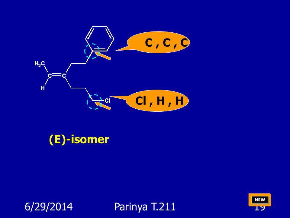 6/29/2014Parinya T.21118 ด้วยกฎเช่นนี้ เราจึงเรียงลำดับกลุ่มต่างๆได้ดังนี้... Increasing priority C, C,H C, C, C (E)-isomer