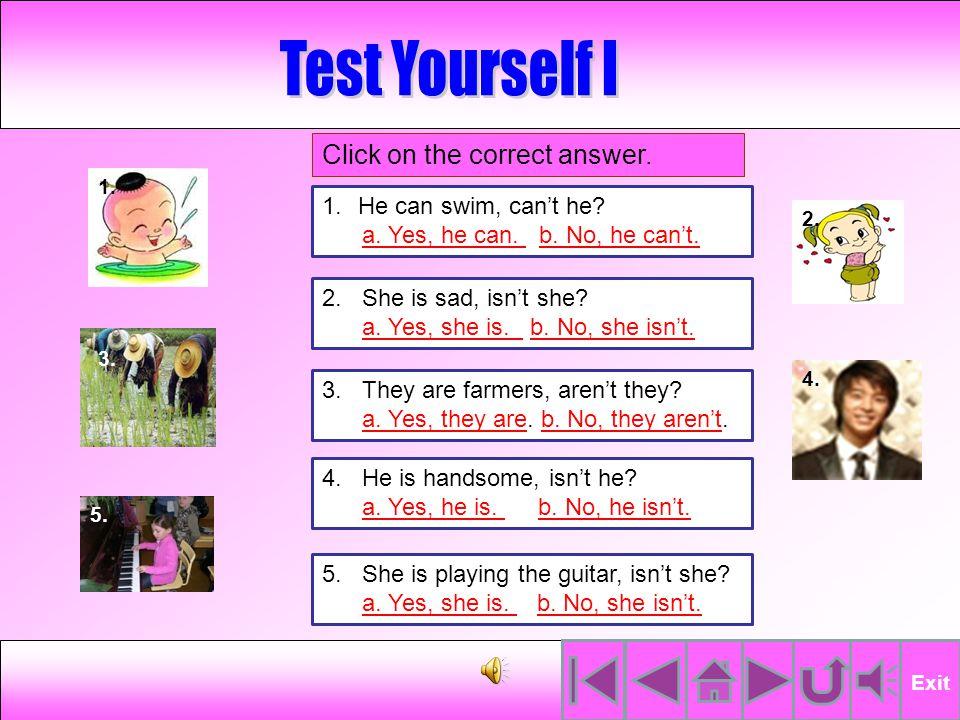 แต่อย่างไรก็ตาม การที่ผู้พูดถาม คำถามโดยใช้โครงสร้างประโยคแบบ Question Tag เนื่องจากมีจุดประสงค์ที่จะ ให้ผู้ฟัง มีความเห็นคล้อยตามกับผู้พูด ซึ่งผู้ตอบอาจตอบว่า Yes หรือ No แต่อย่างไรก็ตาม ในการตอบคำถาม แบบนี้อาจทำให้เกิดความสับสนได้ ทั้งนี้ ขึ้นอยู่กับข้อเท็จจริงในสถานการณ์นั้น โดยที่คำตอบจะสะท้อนข้อเท็จจริง ไม่ใช่ที่ ตัวคำถาม นักเรียนลองทำ แบบฝึกเพื่อทดสอบความเข้าใจนะคะ Exit