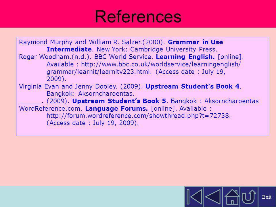 Lert Kesorncam. (1997). Standard Grammar & Expression 5. 3rd Edition. Bangkok : Wattana Panich. Louise Hashemi and Raymond Murphy. (1995). English Gra