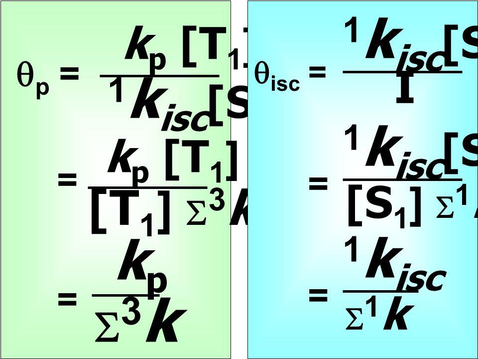  p = k p [T 1 ] 1 k isc [S 1 ] = kpkp 3k3k = k p [T 1 ] [T 1 ]  3 k 1 k isc [S 1 ] I  isc = 1 k isc [S 1 ] [S 1 ]  1 k 1 k isc 1k1k = =
