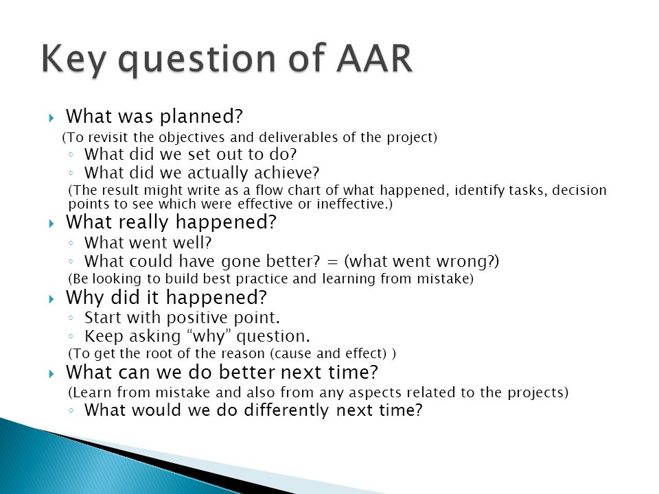  What was planned? (To revisit the objectives and deliverables of the project) ◦ What did we set out to do? ◦ What did we actually achieve? (The resu