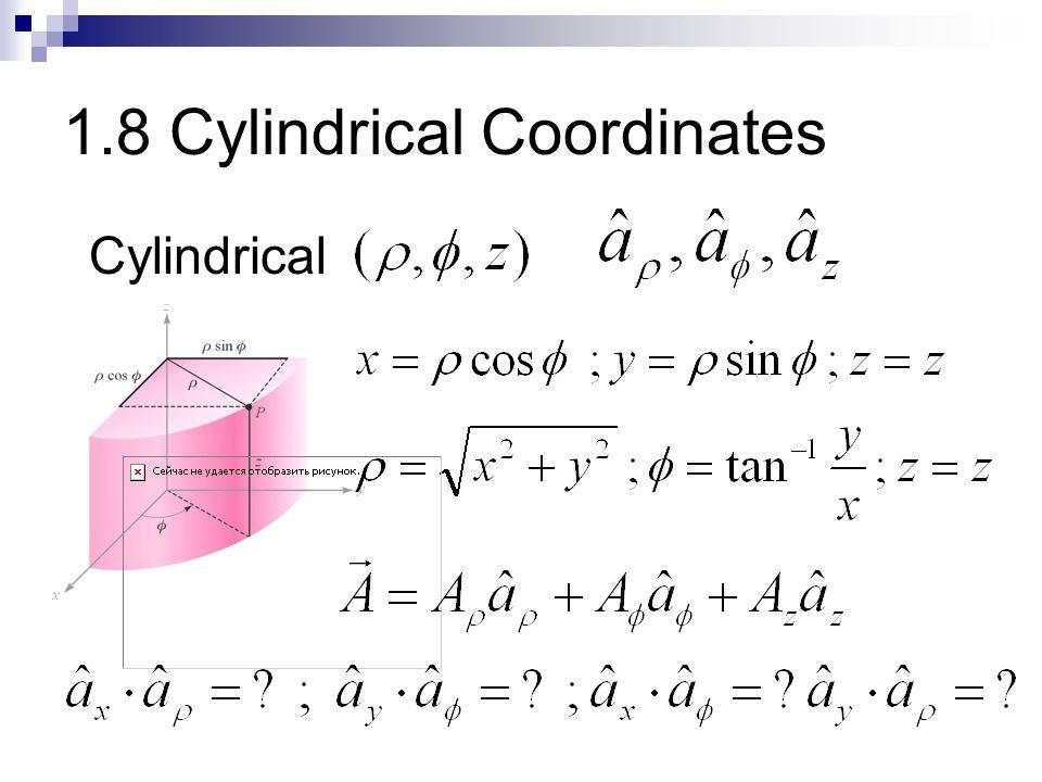 1.8 Cylindrical Coordinates Cylindrical