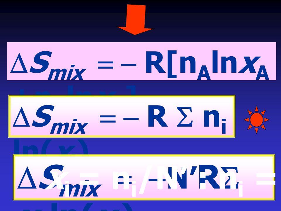  S mix  R[n A lnx A +n B lnx B ]  S mix  R  n i ln(x i )  S mix  N' R  x i ln(x i ) x i = n i /N' : n i = N' x i