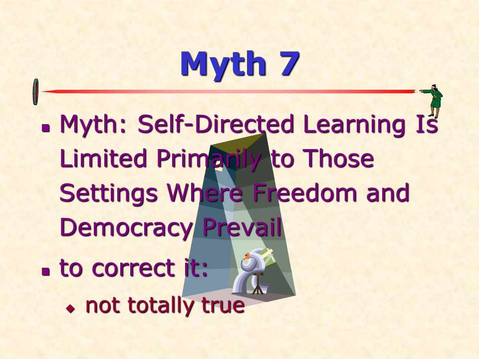 Myth 7  Myth: Self-Directed Learning Is Limited Primarily to Those Settings Where Freedom and Democracy Prevail  to correct it:  not totally true