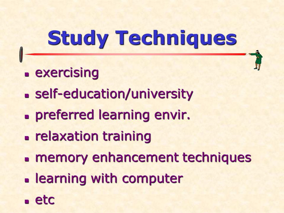 Study Techniques  exercising  self-education/university  preferred learning envir.  relaxation training  memory enhancement techniques  learning