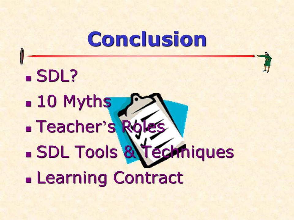 Conclusion  SDL  10 Myths  Teacher ' s Roles  SDL Tools & Techniques  Learning Contract
