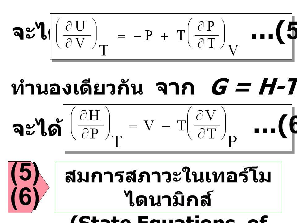จะได้ …(5) ทำนองเดียวกัน จาก G = H-TS จะได้ …(6) (5) (6) สมการสภาวะในเทอร์โม ไดนามิกส์ (State Equations of Thermodynamics)