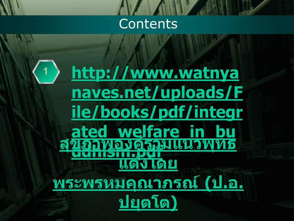 Contents http://www.watnya naves.net/uploads/F ile/books/pdf/integr ated_welfare_in_bu ddhism.pdf http://www.watnya naves.net/uploads/F ile/books/pdf/